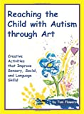 img - for Reaching the Child with Autism Through Art book / textbook / text book
