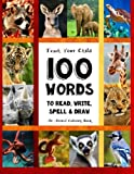 Teach Your Child - 100 Words To Read, Write, Spell and Draw: Dyslexia Games Presents: 100 Words That Every Child Should Master By Age 10 - An Animal ... Books - By The Thinking Tree) (Volume 1)