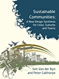 Sustainable Communities: A New Design Synthesis for Cities, Suburbs and Towns