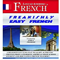 Freakishly Easy French: 2 Hours of Intensely Easy Audio Instruction (English and French Edition)  by Emily Frobose Narrated by Emily Frobose