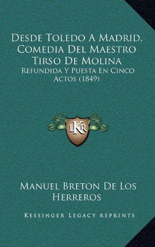 Desde Toledo a Madrid, Comedia del Maestro Tirso de Molina: Refundida y Puesta En Cinco Actos (1849)