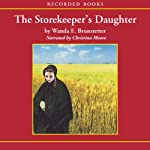 The Storekeeper's Daughter: Daughters of Lancaster County, Book 1 (       UNABRIDGED) by Wanda E. Brunstetter Narrated by Christina Moore