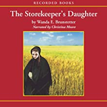 The Storekeeper's Daughter: Daughters of Lancaster County, Book 1 Audiobook by Wanda E. Brunstetter Narrated by Christina Moore