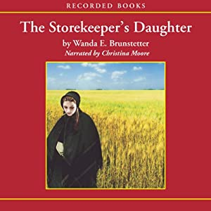 The Storekeeper's Daughter: Daughters of Lancaster County, Book 1 | [Wanda Brunstetter]