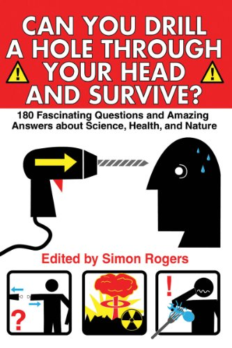 Can You Drill a Hole Through Your Head and Survive?: 180 Fascinating Questions and Amazing Answers about Science, Health
