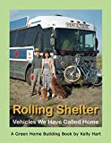 Rolling Shelter: Vehicles We Have Called Home (Green Home Building Book 1)