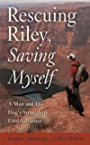 Rescuing Riley, Saving Myself: A Man and His Dogs Struggle to Find Salvation