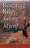 Rescuing Riley, Saving Myself: A Man…
