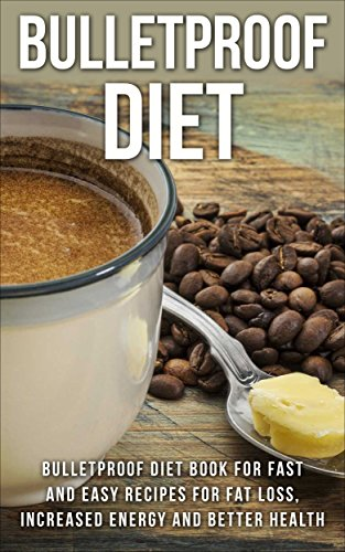 Diet: Bulletproof: Bulletproof Diet Book (High Fat Low Carb Coconut Oil Fat Loss) (Nutrition Diet Health) by Samatha Kane
