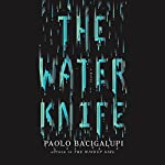 The Water Knife (       UNABRIDGED) by Paolo Bacigalupi Narrated by Almarie Guerra