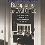 Recapturing the Oval Office: New Historical Approaches to the American Presidency: Miller Center of Public Affairs Books | Brian Balogh,Bruce J. Schulman