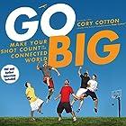 Go Big: Make Your Shot Count in the Connected World Hörbuch von Cory Cotton Gesprochen von: Cory Cotton