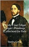 Twenty-Four Edgar Degass Paintings (Collection) for Kids