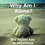 Why Am I Alone? or The Secret Key to Happiness: The Lady Bug's Wisdom, Book 1 | Max Alina