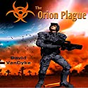 The Orion Plague: Plague Wars Series, Book 5 (       UNABRIDGED) by David VanDyke Narrated by Artie Sievers