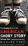 The Granta Book of the American Short Story: v. 1