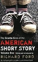 The Granta Book of the American Short Story: v. 1