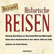 Noch mehr historische Reisen: Reise durch Nordamerika in den Jahren 1825 und 1826 (Historische Reisen 4)   Bernhard zu Sachsen-Weimar-Eisenach