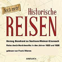 Noch mehr historische Reisen: Reise durch Nordamerika in den Jahren 1825 und 1826 (Historische Reisen 4) Hörbuch von Bernhard zu Sachsen-Weimar-Eisenach Gesprochen von: Frank Stieren
