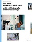 img - for Alex Webb and Rebecca Norris Webb on Street Photography and the Poetic Image: The Photography Workshop Series book / textbook / text book