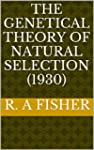 The Genetical Theory Of Natural Selec...