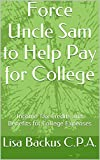 Force Uncle Sam to Help Pay for College: Income Tax Credits and Benefits for College Expenses