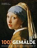 1001 Gemälde: die Sie sehen sollten, bevor das Leben vorbei ist. Ausgewählt und vorgestellt von 83 Künstlern, Kuratoren, Kunstkritikern und Sammlern