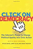 Click On Democracy: The Internet's Power To Change Political Apathy Into Civic Action