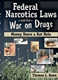 img - for Federal Narcotics Laws and the War on Drugs: Money Down a Rat Hole (Addictions Treatment Series) book / textbook / text book
