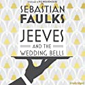 Jeeves and the Wedding Bells Audiobook by Sebastian Faulks Narrated by Julian Rhind-Tutt