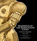 img - for Splendour of the Burgundian Court: Charles the Bold (1433-1477) book / textbook / text book
