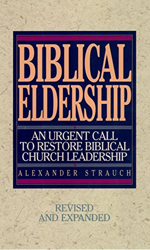 Download Biblical Eldership: An Urgent Call to Restore Biblical Church Leadership