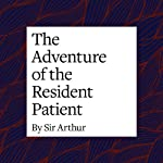The Adventure of the Resident Patient | Arthur Conan Doyle