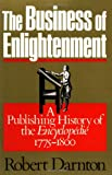 The Business of Enlightenment: Publishing History of the Encyclopedie, 1775-1800 (0674087860) by Darnton, Robert