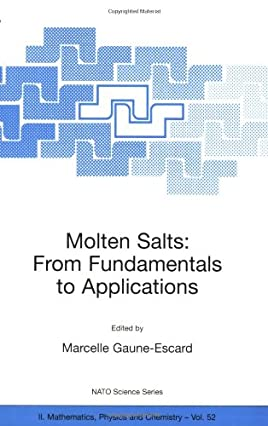 Molten Salts: From Fundamentals to Applications - Proceedings of the NATO Advanced Study Institute, held in (NATO Science Series II: Mathematics,