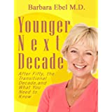Younger Next Decade: After Fifty, the Transitional Decade, and what You Need to Knowby Barbara Ebel M.D.