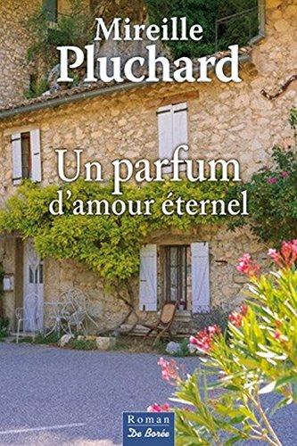 les lectures de pampoune un parfum d 39 amour ternel mireille pluchard. Black Bedroom Furniture Sets. Home Design Ideas