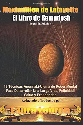 El LIibro De Ramadosh. Segunda Edición: 13 Técnicas Anunnaki-Ulema de Poder Mental ParaDesarrollar Una Larga Vida, Felicidad, Salud y Prosperidad
