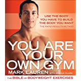 You Are Your Own Gym: The Bible of Bodyweight Exercises ~ Mark Lauren