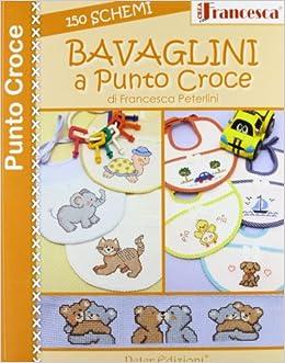 Bavaglini a punto croce. 150 schemi: 9788896299715: Amazon.com: Books