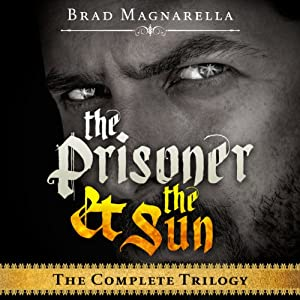 The Prisoner and the Sun: The Complete Trilogy | [Brad Magnarella]