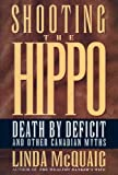 img - for Shooting the Hippo: Death by Deficit and Other Canadian Myths book / textbook / text book