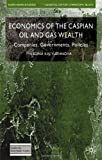 img - for Economics of the Caspian Oil and Gas Wealth: Companies, Governments, Policies (Euro-Asian Studies) book / textbook / text book