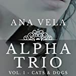 Alpha Trio: Vol. 1 - Cats & Dogs | Ana Vela