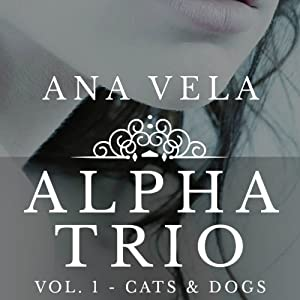 Alpha Trio: Vol. 1 - Cats & Dogs Audiobook