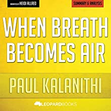 When Breath Becomes Air by Paul Kalanithi: Unofficial & Independent Summary & Analysis Audiobook by  Leopard Books Narrated by Heidi Allred