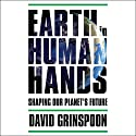 Earth in Human Hands: Shaping Our Planet's Future Audiobook by David Grinspoon Narrated by David Grinspoon