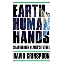 Earth in Human Hands: Shaping Our Planet's Future | Livre audio Auteur(s) : David Grinspoon Narrateur(s) : David Grinspoon
