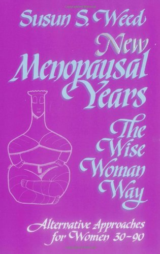 New Menopausal Years : The Wise Woman Way, Alternative Approaches For Women 30-90 (Wise Woman Ways)
