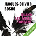 Quand les anges tombent | Livre audio Auteur(s) : Jacques Olivier Bosco Narrateur(s) : Lemmy Constantine